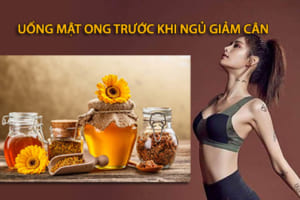 Có nên uống mật ong buổi tối trước khi ngủ giảm cân? Đáp án bất ngờ