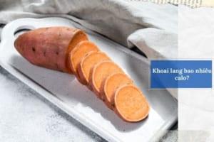 Khoai lang bao nhiêu calo – Lợi ích tuyệt vời của siêu thực phẩm vô cùng quen thuộc
