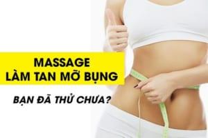 Massage giảm mỡ bụng có hiệu quả không? Bật mí cách massage chuẩn nhất