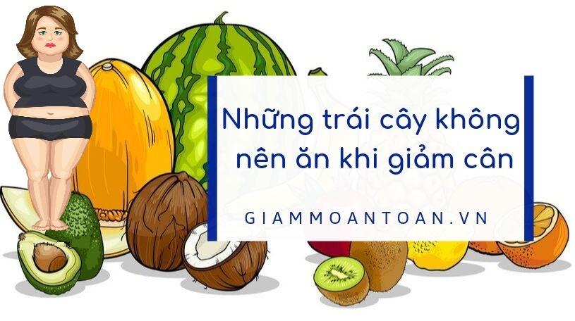 trái cây không nên ăn khi giảm cân, những trái cây không nên ăn khi giảm cân, loại trái cây không nên ăn khi giảm cân, những loại trái cây không nên ăn khi giảm cân, các loại trái cây không nên ăn khi giảm cân, không nên ăn trái cây gì khi giảm cân