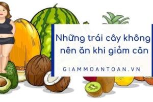 Những loại trái cây không nên ăn khi giảm cân | Sai lầm trong giảm cân 99% mắc phải