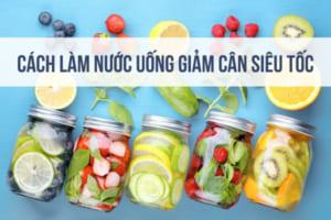 Tổng hợp cách làm nước uống giảm cân siêu tốc, hiệu quả nhanh chóng