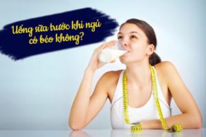 Uống sữa trước khi ngủ có béo không? Những tác dụng không ngờ khi uống sữa buổi tối