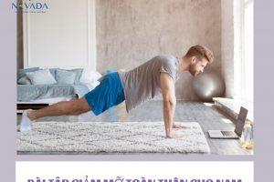 List các bài tập giảm mỡ toàn thân cho nam, đánh bay 10kg mỡ thừa sau 1 tháng