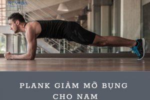 TOP các bài tập plank giảm mỡ bụng cho nam – Mỡ chỉ còn đường rút lui