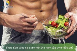 Tìm ra thực đơn tăng cơ giảm mỡ cho nam tập gym hiệu quả chỉ sau 1 tháng, vóc dáng cải thiện bất ngờ