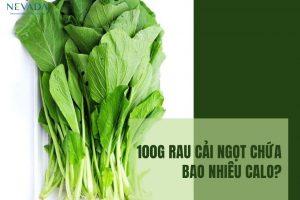 100g rau cải ngọt chứa bao nhiêu calo? Ăn rau cải ngọt có giảm cân không?
